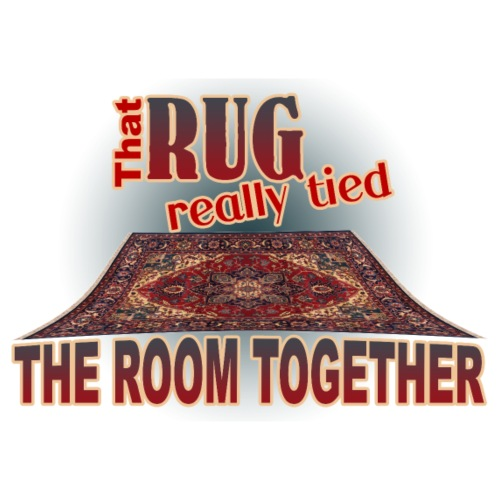 That Rug Really Tied the Room Together - Men's Premium T-Shirt