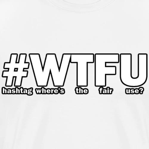 #WTFU - Men's Premium T-Shirt