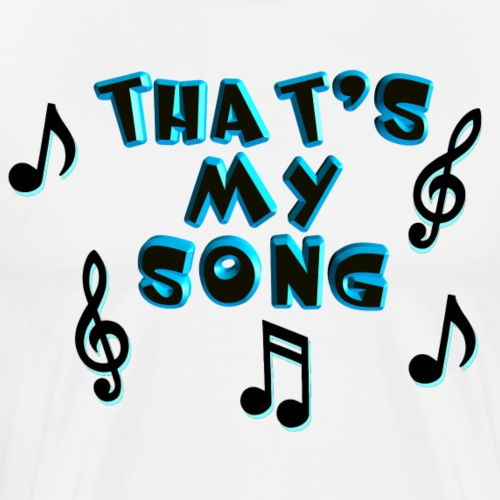That's My Song - Men's Premium T-Shirt