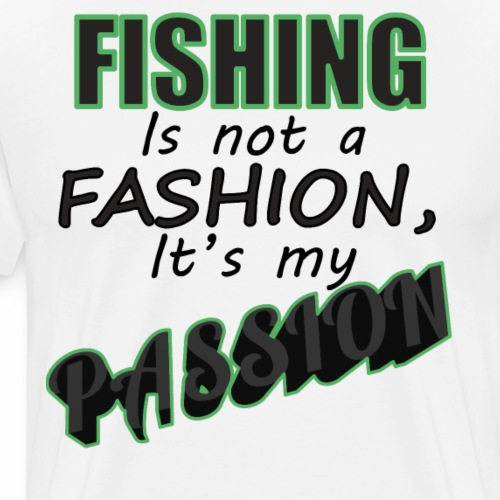 DSWear: Fishing is a Passion Outdoors Hobby Design - Men's Premium T-Shirt