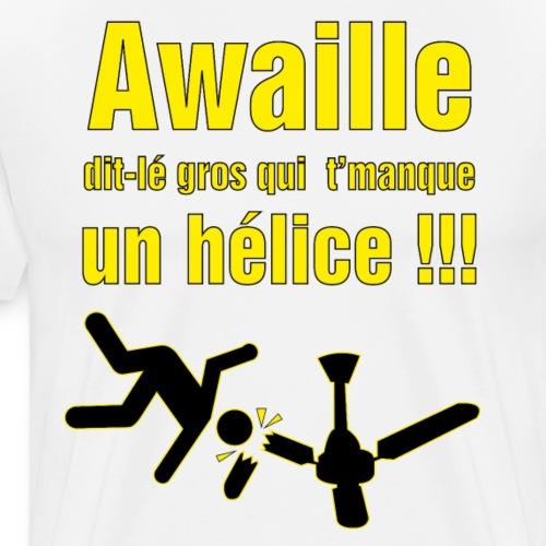 Awaille dit-lé gros qui t'manque un hélice - T-shirt premium pour hommes