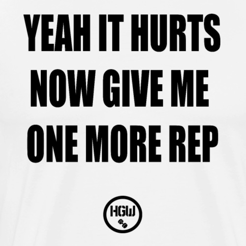 YEAH IT HURTS GIVE ME ONE MORE REP - Motivation - Men's Premium T-Shirt