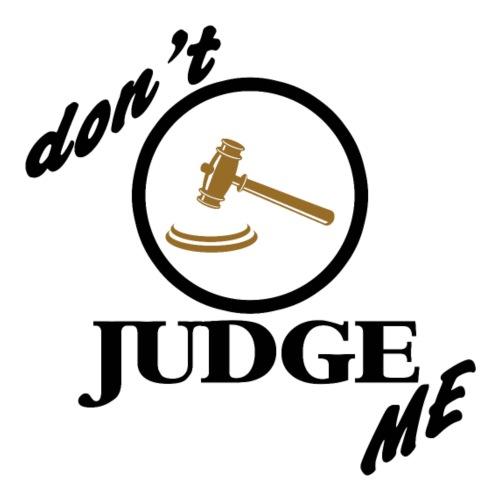Don't Judge Me - Design - Men's Premium T-Shirt