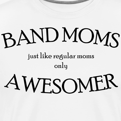 Band Moms are Awesomer - Men's Premium T-Shirt