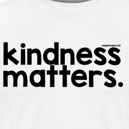 Kindness Matters ~ Black Lettering - Men's Premium T-Shirt