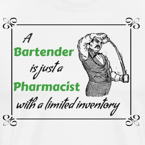 A Bartender is a Pharmacist with Limited Inventory - Men's Premium T-Shirt