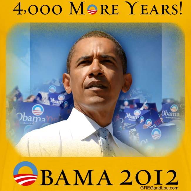 Obama 2012 - 4,000 More Years