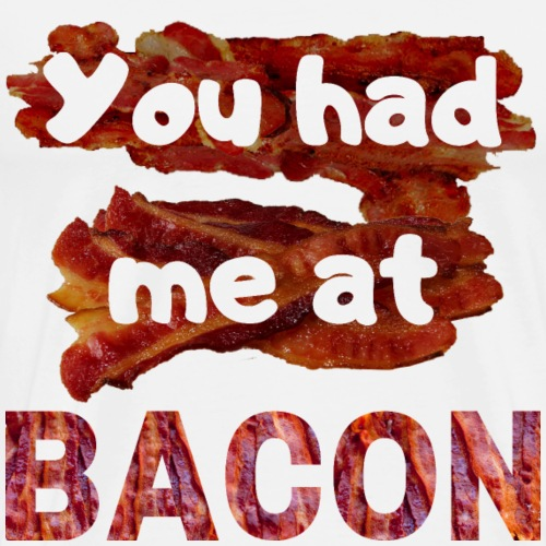 You had me at BACON - Men's Premium T-Shirt