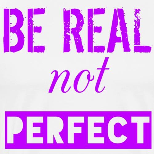 BE REAL NOT PERFECT - Men's Premium T-Shirt