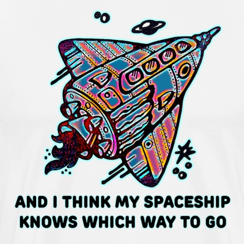 I Think my Spaceship Knows 2 - Men's Premium T-Shirt