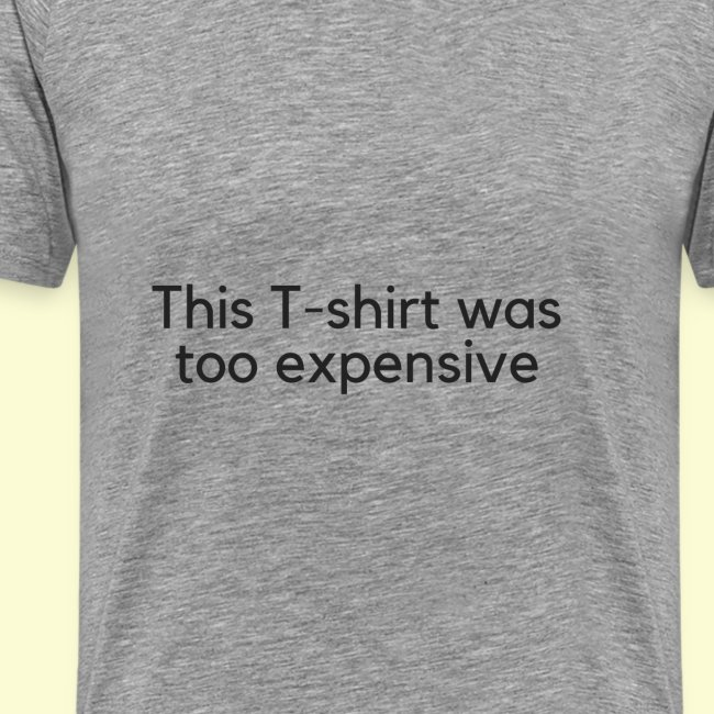 this T-shirt was too expensive