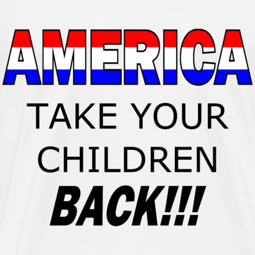 Take Your Children Back America - Men's Premium T-Shirt
