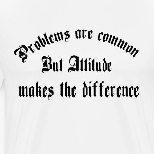 problems are common , attitude makes the differenc - Men's Premium T-Shirt