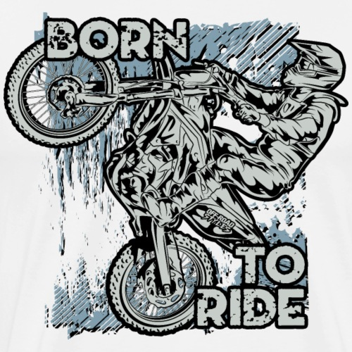 Born To Ride Dirt Bikes - Men's Premium T-Shirt