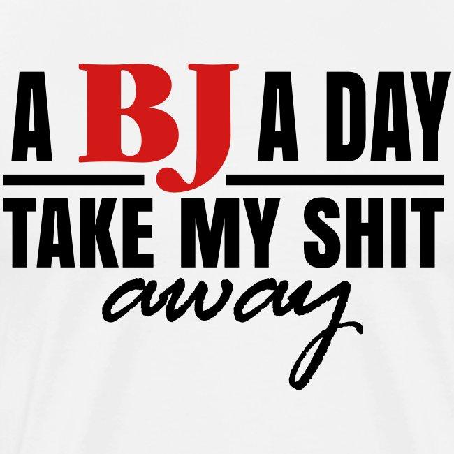 A BJ A Day take My Shit Away T-Shirt