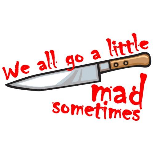 We All Go a Little MAD - Men's Premium T-Shirt
