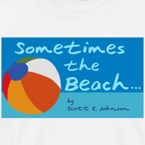 Sometimes the Beach - Men's Premium T-Shirt