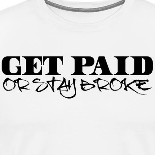 Get Paid Or Stay Broke - Men's Premium T-Shirt