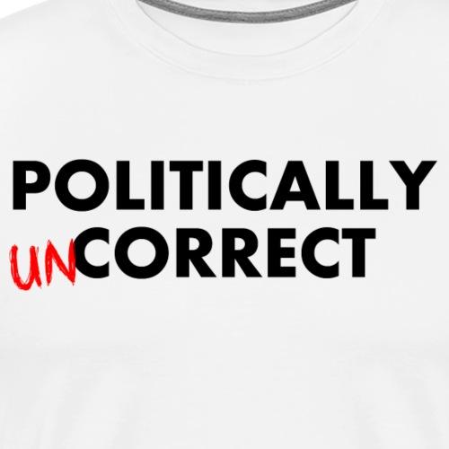 POLITICALLY UN-CORRECT - Men's Premium T-Shirt