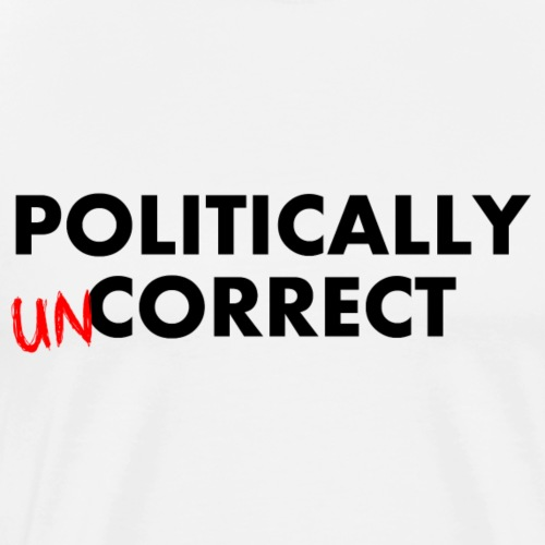 POLITICALLY UN-CORRECT - Men's Premium T-Shirt