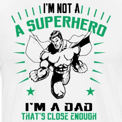 I m not a superhero im a dad - Men's Premium T-Shirt