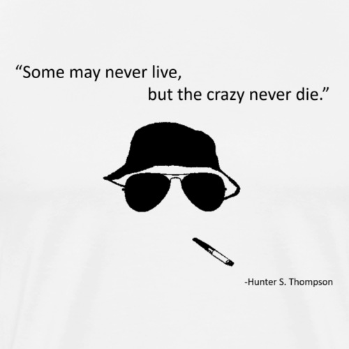 Some may never live, but the crazy never die - Men's Premium T-Shirt