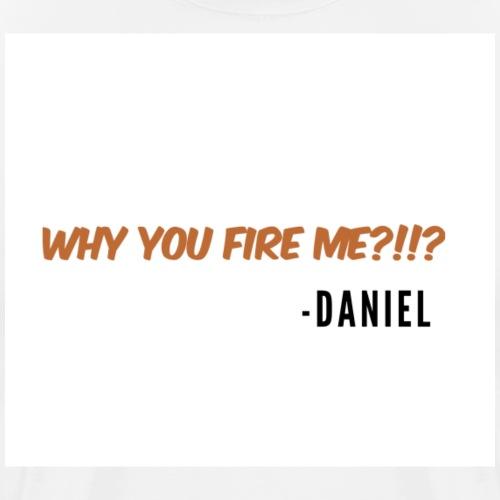 Daniel Got Fired - Men's Premium T-Shirt