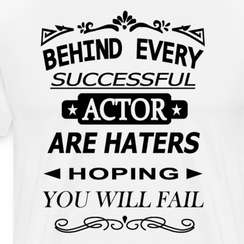 Behind every successful actor, are haters - Men's Premium T-Shirt