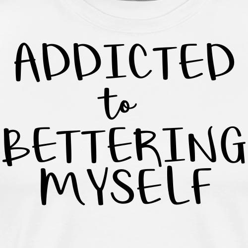 addictedtobetteringmyself - Men's Premium T-Shirt