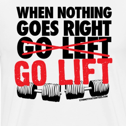 Go Lift - Gym Motivation - Men's Premium T-Shirt
