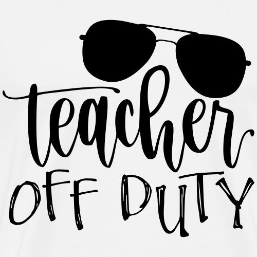 Teacher Off Duty Funny Teacher T-Shirt - Men's Premium T-Shirt