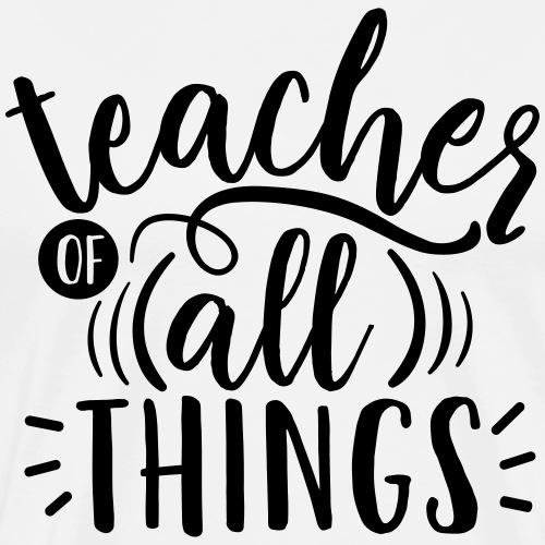 Teacher of All Things Teacher T-Shirts - Men's Premium T-Shirt