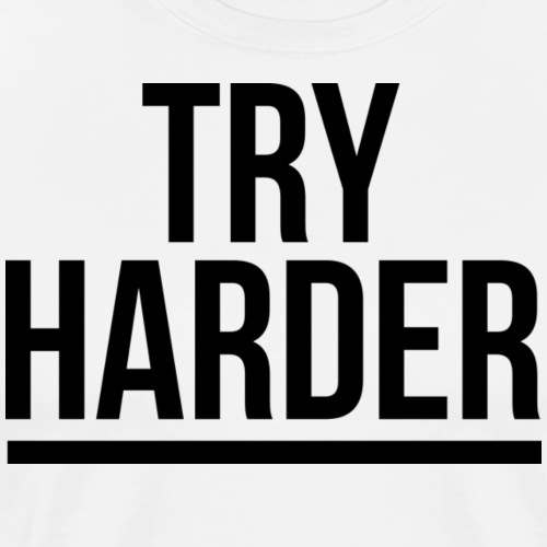 Try Harder - Men's Premium T-Shirt