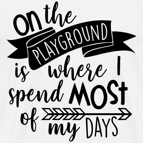 On the Playground is Where I Spend Most of My Days - Men's Premium T-Shirt