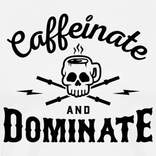 Caffeinate And Dominate v2 - Men's Premium T-Shirt