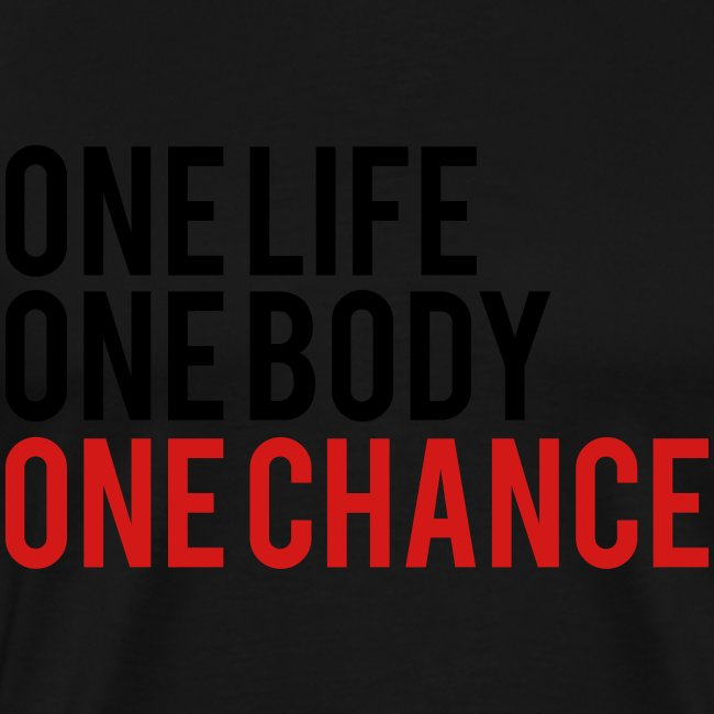 One Life One Body One Chance