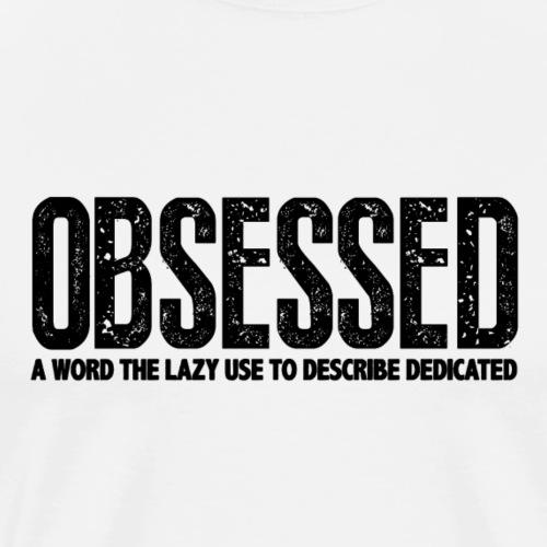 Obessed Gym Motivation - Men's Premium T-Shirt