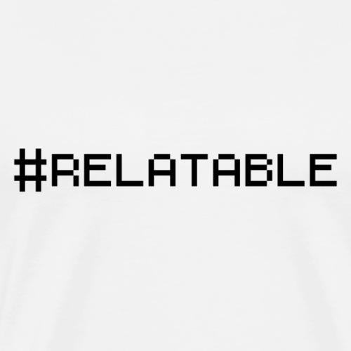 #Relatable - Men's Premium T-Shirt