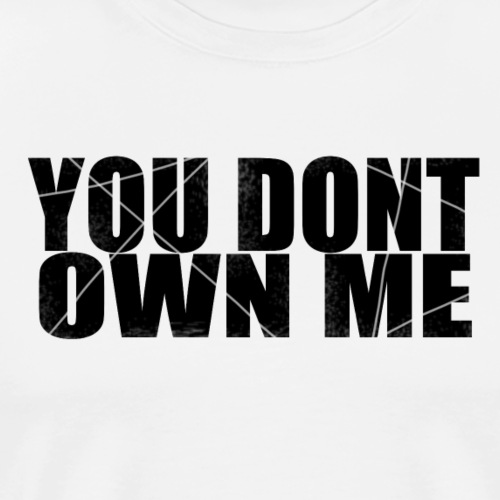 You don't own me black - Men's Premium T-Shirt