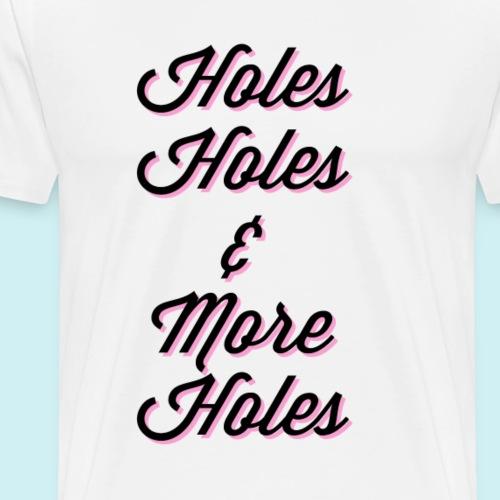 Holes-Holes-Holes - Men's Premium T-Shirt