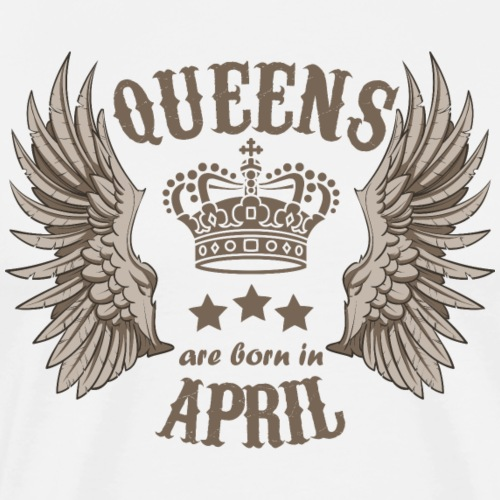 Queens are born in April - Men's Premium T-Shirt