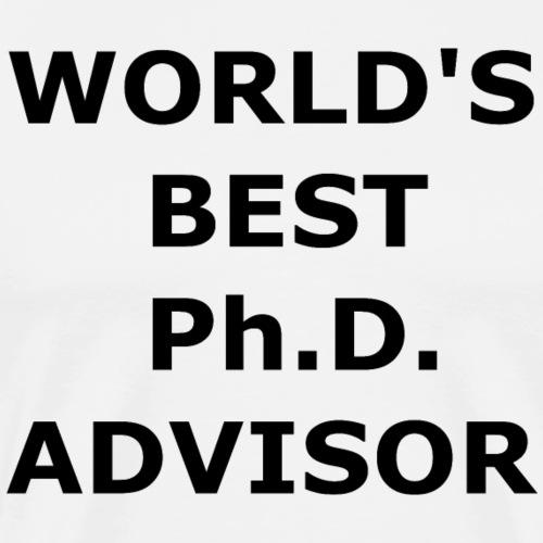 WORLD'S BEST Ph.D. ADVISOR - Men's Premium T-Shirt