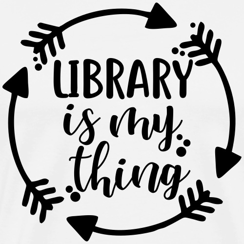 Library is My Thing Librarian T-Shirts - Men's Premium T-Shirt