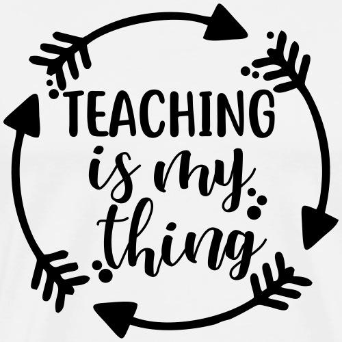 Teaching is My Thing Arrows Teacher Shirt - Men's Premium T-Shirt