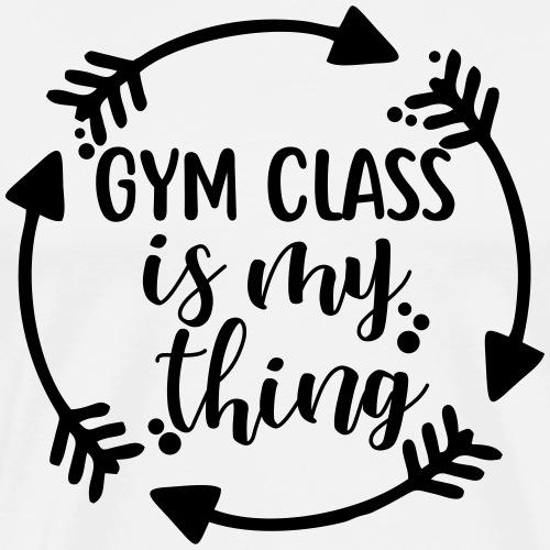 Gym Class is My Thing Arrows Teacher Shirt - Men's Premium T-Shirt
