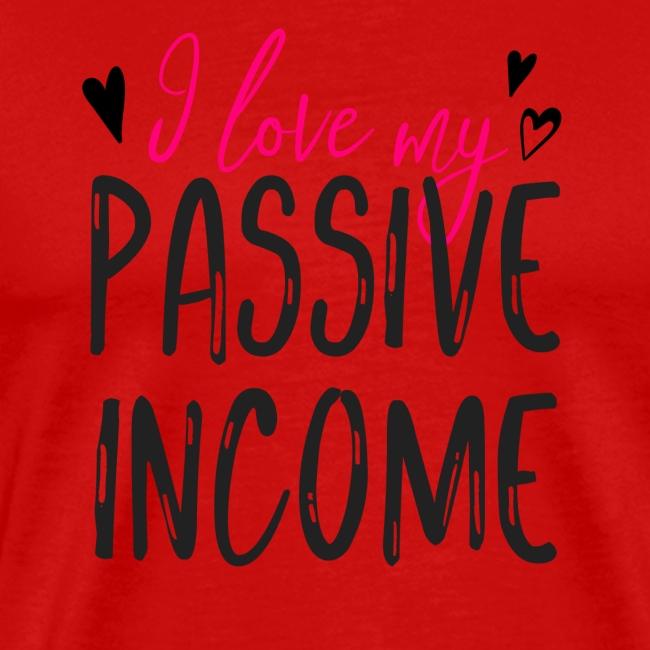 I Love My Passive Income | Entrepreneurs