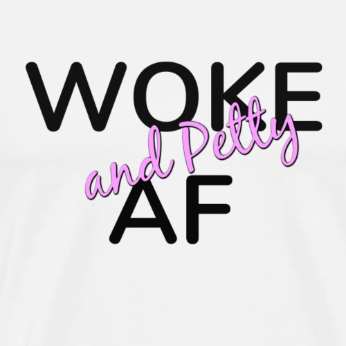 Woke and Petty AF - Men's Premium T-Shirt