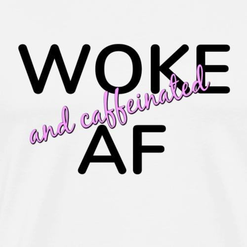 Woke & Caffeinated AF design - Men's Premium T-Shirt