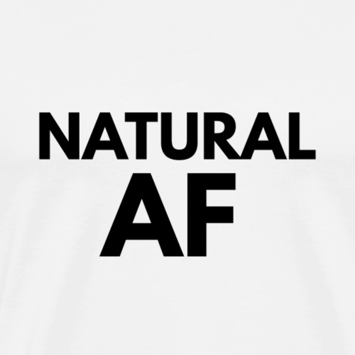NATURAL AF Women's Tee - Men's Premium T-Shirt
