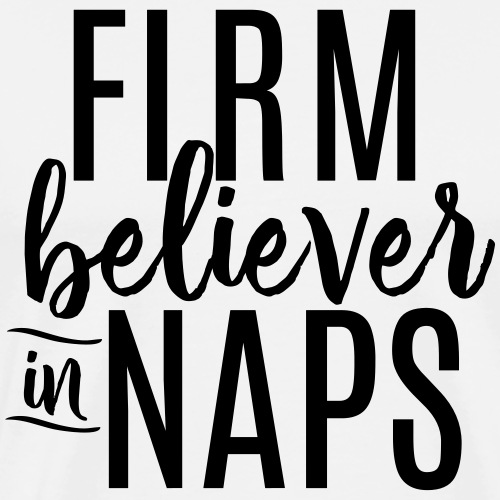 Firm Believer in Naps Funny Slogan Tee